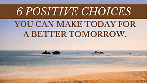 6 Positive choices