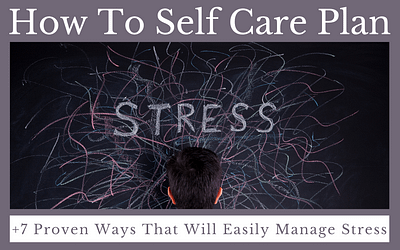 How To Self Care Plan: 7 Proven Ways That Will Easily Manage Stress