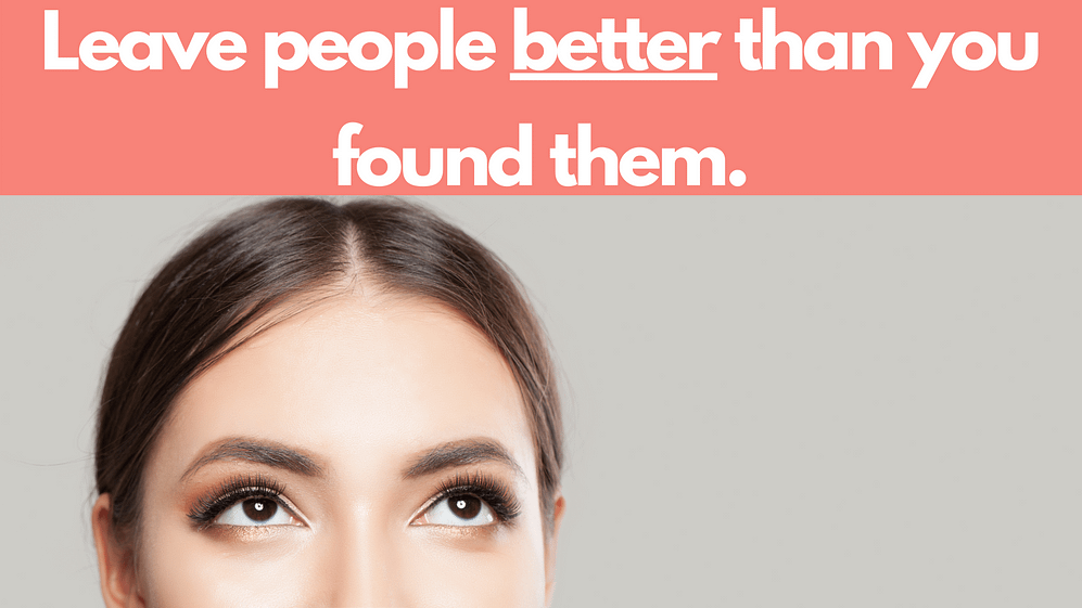 Leave People Better Than You Found Them. Discover Authenticity.