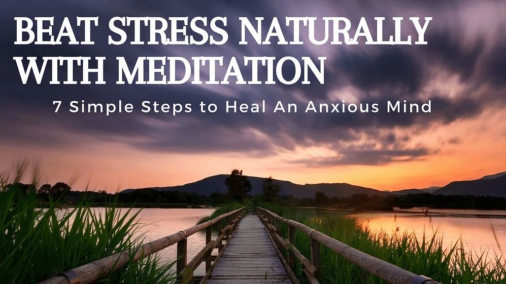 Manage Stress Naturally With Meditation: 7 Simple Steps to Meditate for Anxiety Relief