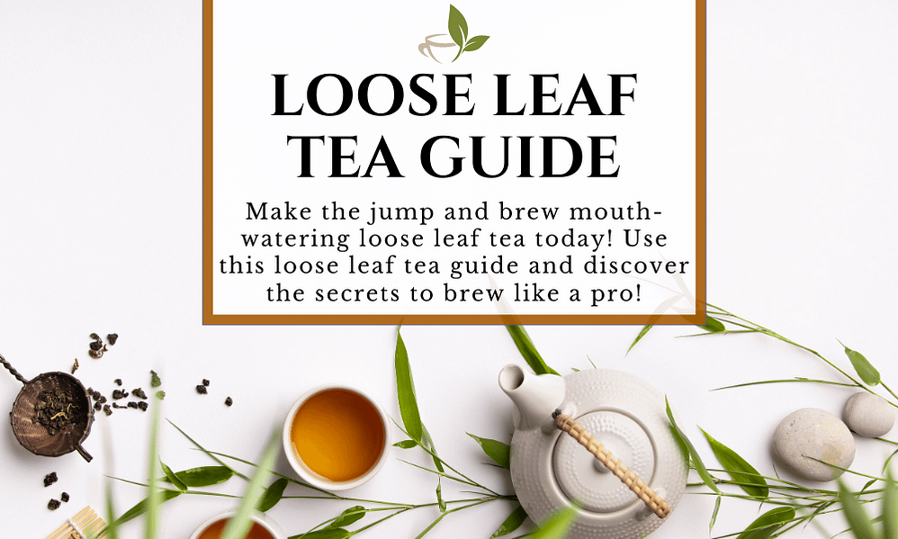 Loose Leaf Tea Guide: Easily Brew Tea Like a Pro