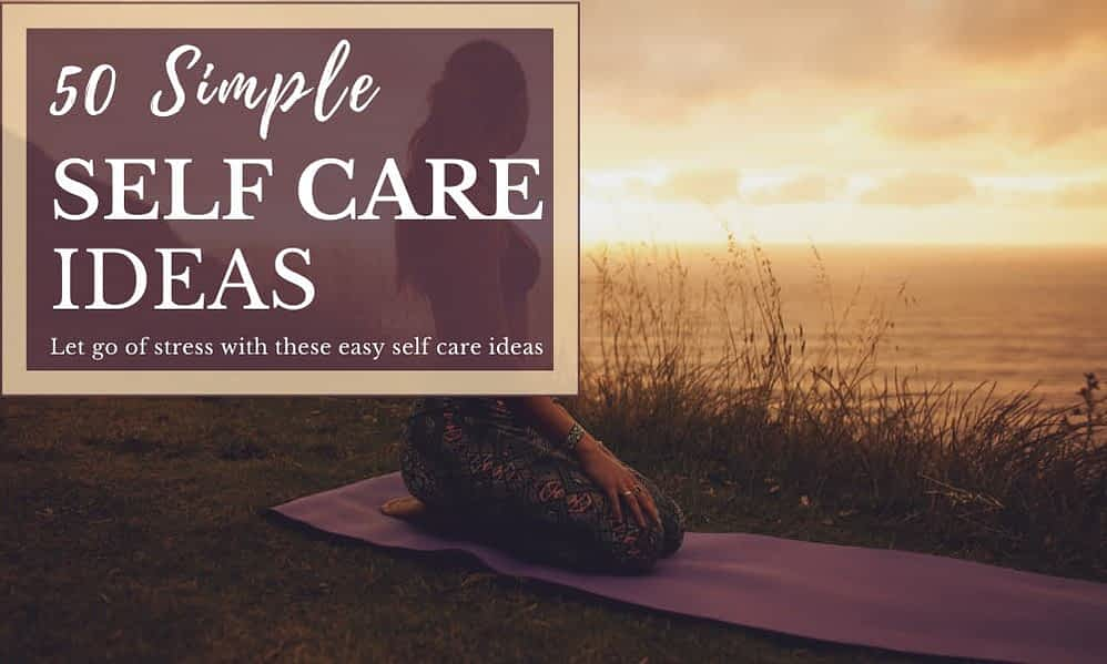 50 Easy Self Care Ideas to Supercharge Your Well-Being