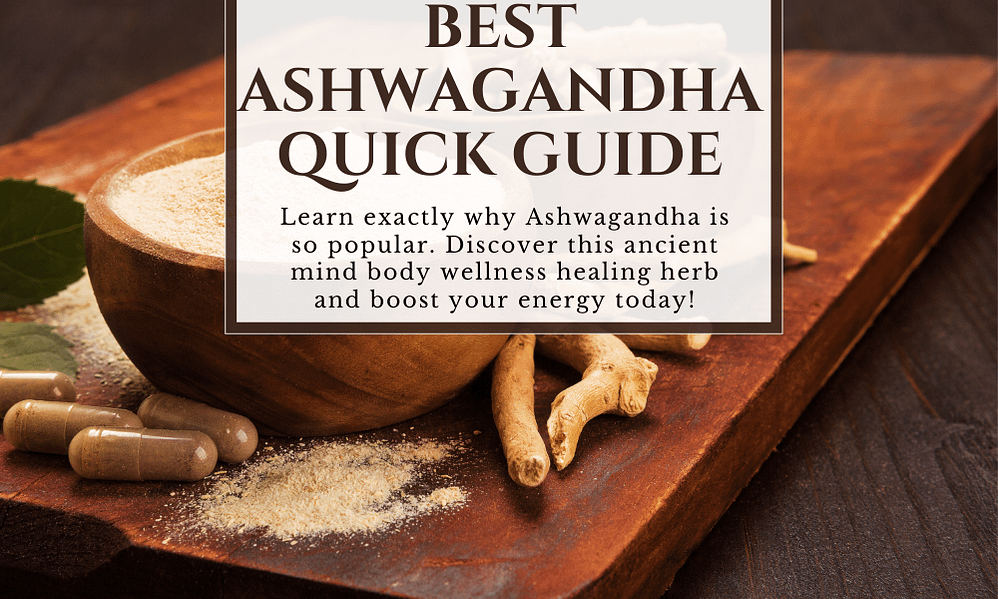 Best Ashwagandha Quick Guide: Discover the ancient wellness herb today!