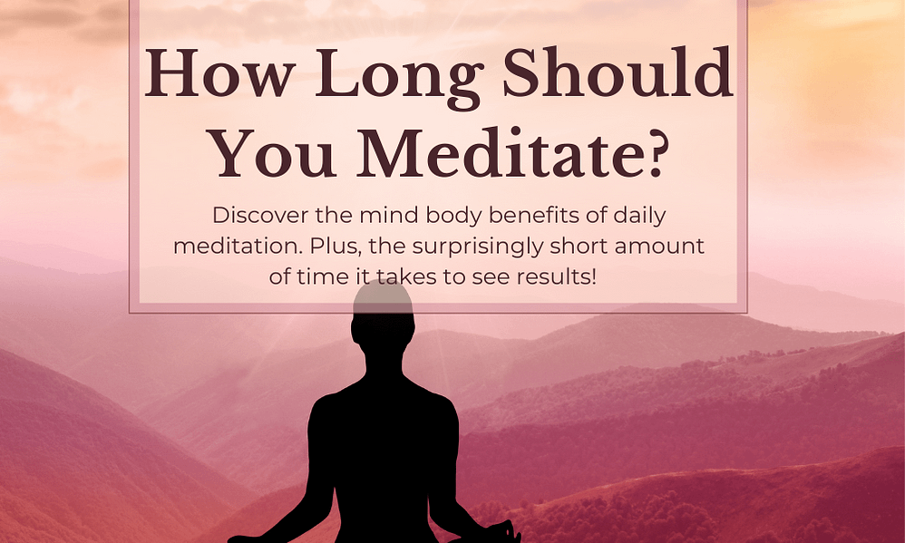 How Long Should You Meditate? Surprising Benefits In Little Time!